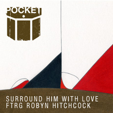 Pocket feat. Robyn Hitchcock – Surround Him With Love