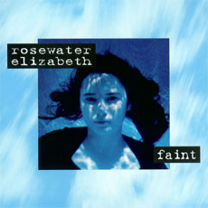 Faint – Rosewater Elizabeth