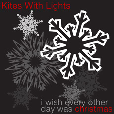 I Wish Every Other Day Was Christmas – Kites With Lights
