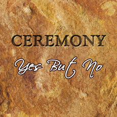 Ceremony EP – Yes But No